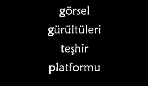 gorsel-gurultuleri-teshir-platformu